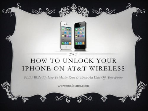 How to Unlock Your iPhone 4, 4S or 5 on AT&T Wireless and Erase All Data from the iPhone